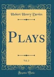 Plays, Vol. 2 (Classic Reprint) by Hubert Henry Davies