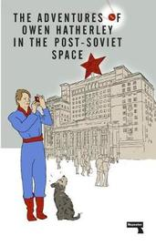 The Adventures of Owen Hatherley in the Post-Soviet Space by Owen Hatherley