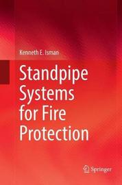 Standpipe Systems for Fire Protection by Kenneth E Isman