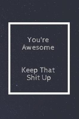 You're Awesome Keep That Shit Up by Perfect Journals