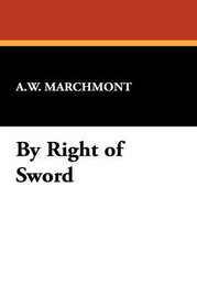 By Right of Sword by A.W. Marchmont image