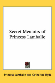 Secret Memoirs of Princess Lamballe by Princess Lamballe