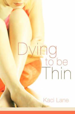 Dying to Be Thin by Kaci Lane image
