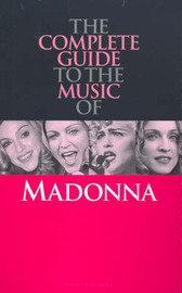 Complete Guide to the Music of Madonna by Rikky Rooksby