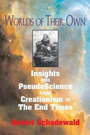 Worlds of Their Own: Insights into PseudoScience from Creationism to the End Times by Robert Schadewald image