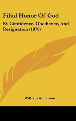 Filial Honor Of God: By Confidence, Obedience, And Resignation (1870) by William Anderson image