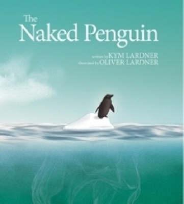 The Naked Penguin by Kym Lardner