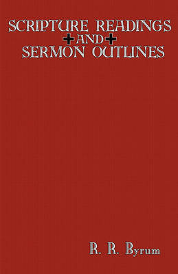 Scripture Readings and Sermon Outlines by R. R. Byrum