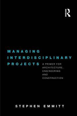 Managing Interdisciplinary Projects by Stephen Emmitt image