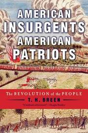 American Insurgents, American Patriots by Breen T. H.