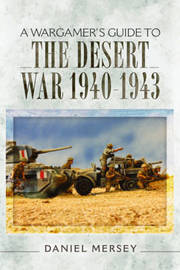 A Wargamer's Guide to the Desert War 1940 - 1943 by Daniel Mersey image