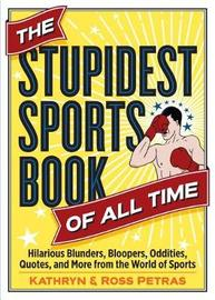The Stupidest Sports Book Of All Time by Kathryn Petras