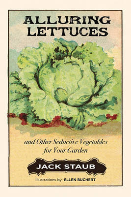 Alluring Lettuces by Jack E. Staub
