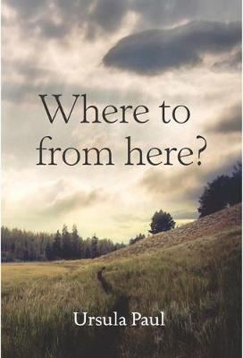 Where To From Here? by Ursula Paul