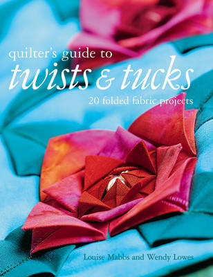 QUILTERS GUIDE TO TWISTS AND TUCKS