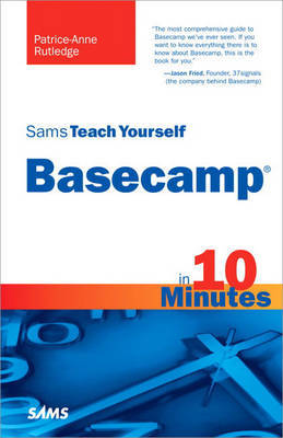 Sams Teach Yourself Basecamp in 10 Minutes by Patrice-Anne Rutledge