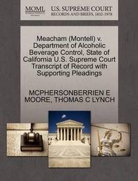 Meacham (Montell) V. Department of Alcoholic Beverage Control, State of California U.S. Supreme Court Transcript of Record with Supporting Pleadings by McPhersonberrien E Moore