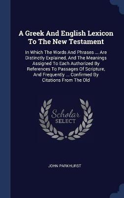 A Greek and English Lexicon to the New Testament by John Parkhurst