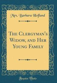 The Clergyman's Widow, and Her Young Family (Classic Reprint) by Mrs. (Barbara) Hofland image