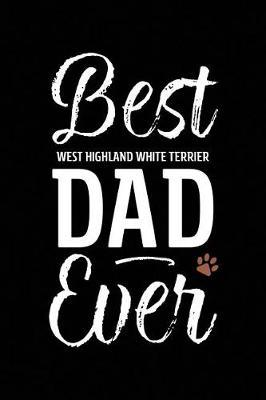 Best West Highland White Terrier Dad Ever by Arya Wolfe