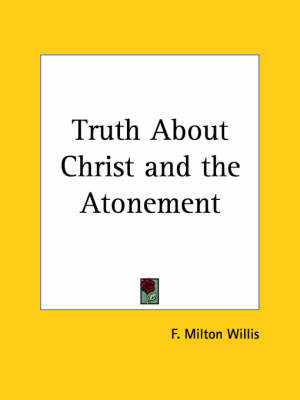 Truth About Christ by F.Milton Willis image