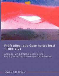 Pruft Alles, Das Gute Haltet Fest! 1 Thes 5,21 by Martin C R Krger