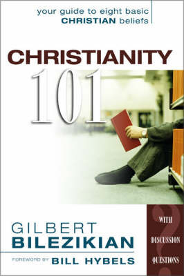 Christianity 101 by Gilbert G. Bilezikian