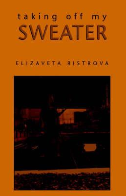 Taking Off My Sweater by Elizaveta Ristrova