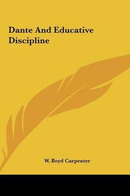 Dante and Educative Discipline by W Boyd Carpenter