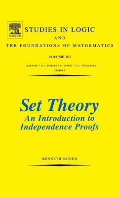 Set Theory An Introduction To Independence Proofs: Volume 102 by K. Kunen