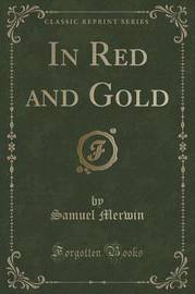 In Red and Gold (Classic Reprint) by Samuel Merwin