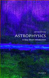 Astrophysics: A Very Short Introduction by James Binney