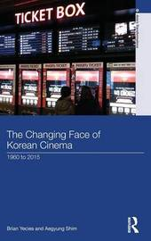 The Changing Face of Korean Cinema by Brian Yecies