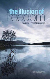 The Illusion of Freedom: Scotland Under Nationalism by Tom Gallagher image