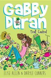 Gabby Duran, Book 2: Gabby Duran: Troll Control by Elise Allen