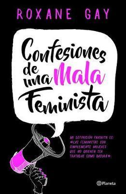Confesiones de Una Mala Feminista by Gay