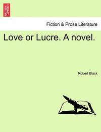 Love or Lucre. a Novel. by Robert Black