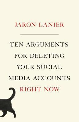 Ten Arguments for Deleting Your Social Media Accounts Right Now by Jaron Lanier image