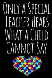 Only a Special Teacher Hears What a Child Cannot Say by Autismawareness Press