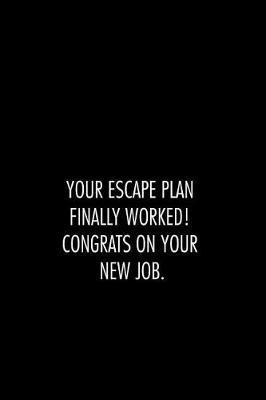 Your escape plan finally worked. congrats on your new job. by Workparadise Press
