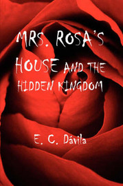 Mrs. Rosa's House and the Hidden Kingdom by E. C., Davila image