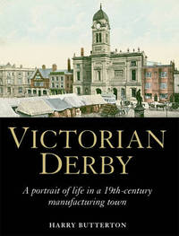Victorian Derby: A Portrait of Life in a 19th-century Manufacturing Town by Harry Butterton image
