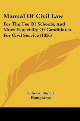 Manual Of Civil Law: For The Use Of Schools, And More Especially Of Candidates For Civil Service (1856) by Edward Rupert Humphreys image