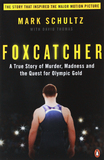 Foxcatcher: A True Story of Murder, Madness, and the Quest for Olympic Gold by Mark Schultz