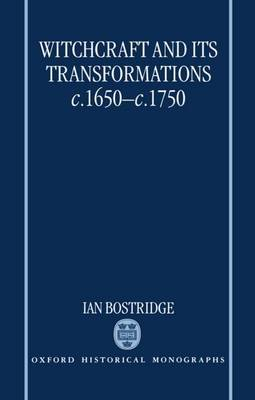 Witchcraft and its Transformations, c.1650-c.1750 by Ian Bostridge