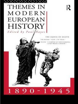 Themes in Modern European History, 1890-1945 by Paul Hayes