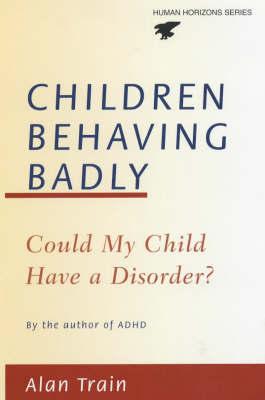 Children Behaving Badly by Alan Train