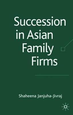 Succession in Asian Family Firms by Shaheena Janjuha-Jivraj