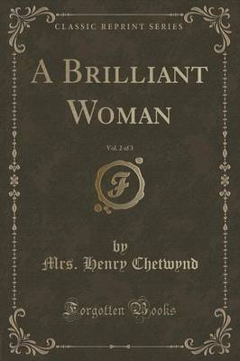 A Brilliant Woman, Vol. 2 of 3 (Classic Reprint) by Mrs Henry Chetwynd image