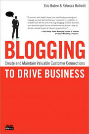 Blogging to Drive Business: Create and Maintain Valuable Customer Connections by Eric Butow image